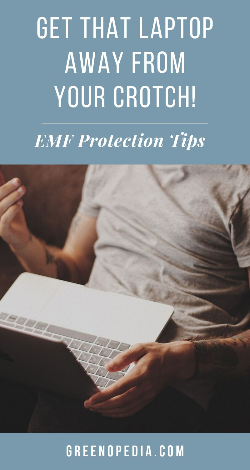 Get That Laptop Away From Your Crotch! (And Other Ways to Protect Yourself from EMF Radiation) | Simple things we can do to reduce our exposure to the EMF radiating from our devices, plus EMF-shielding products to protect us when we're using them. | Greenopedia #EMFProtection #EMFradiation #EMFexposure via @greenopedia