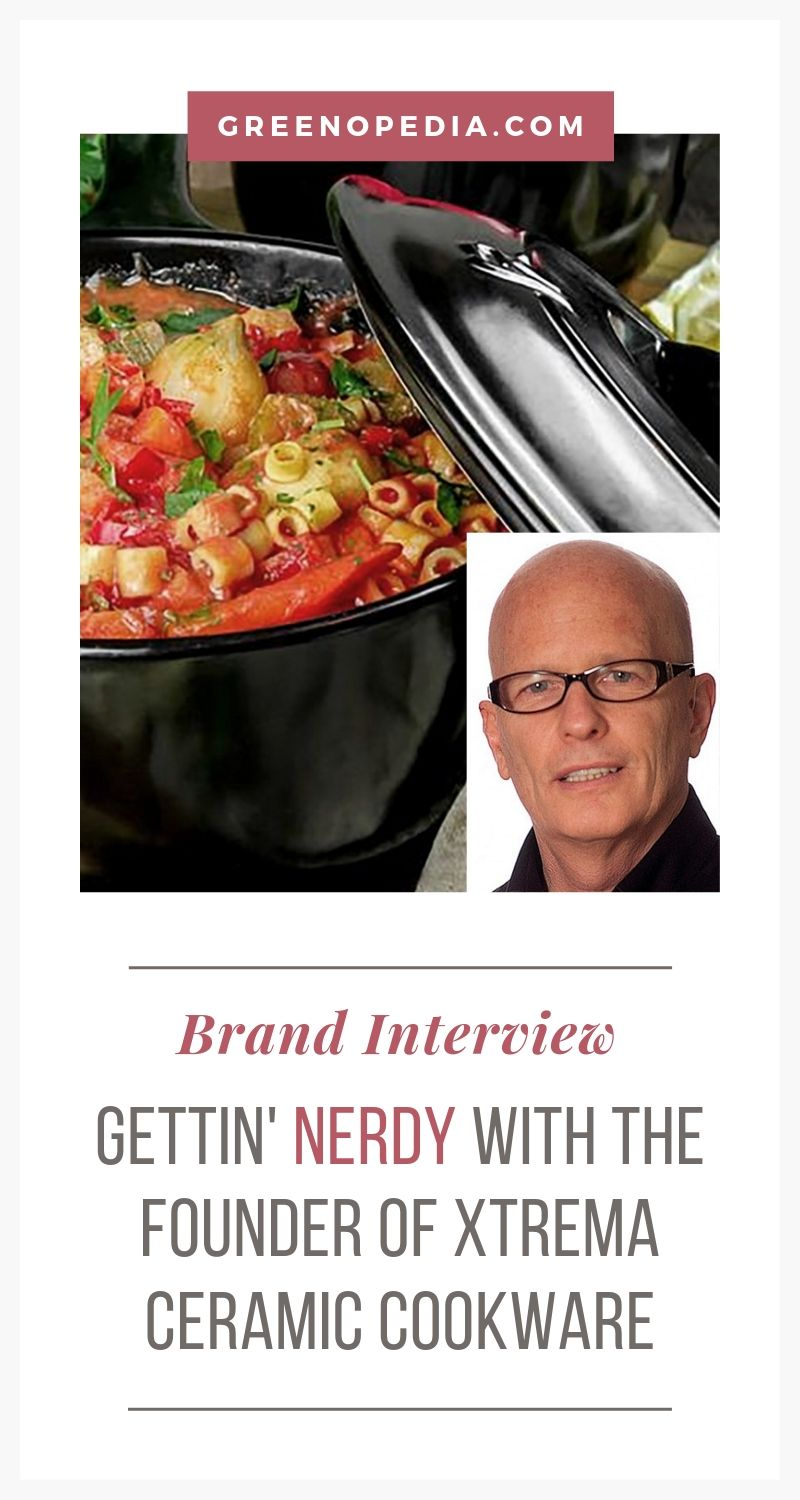 Interview with Xtrema's Ceramic Cookware Founder, Rich Bergstrom | Xtrema founder, Rich Bergstrom, answers my lingering (and nerdy!) questions about ceramic cookware that I couldn't easily find online. | Greenopedia #ceramiccookware #Xtremaceramiccookware #xtremacookware via @greenopedia